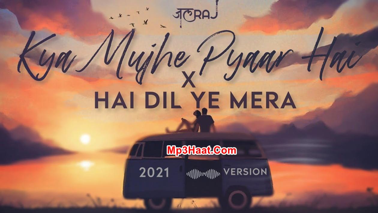 Kya Mujhe Pyaar Hai x Hai Dil Ye Mera By Jalraj mp3