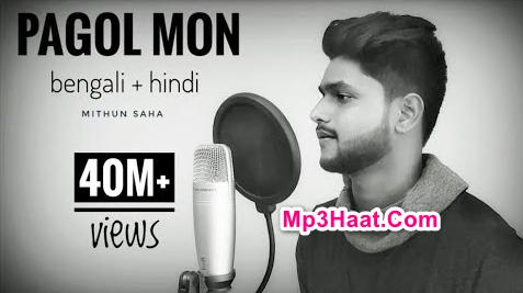 Pagol Mon By Mithun Saha Bengali and Hinde Version Mp3